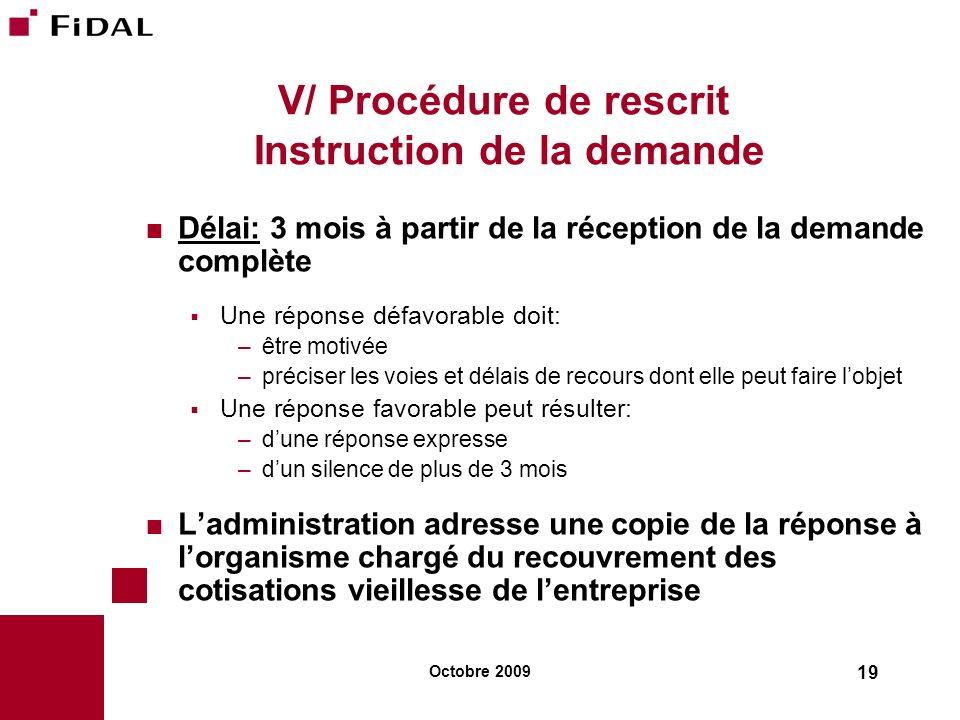 Octobre 2009 19 V/ Procédure de rescrit Instruction de la demande Délai: 3 mois à partir de la réception de la demande complète Une réponse défavorabl
