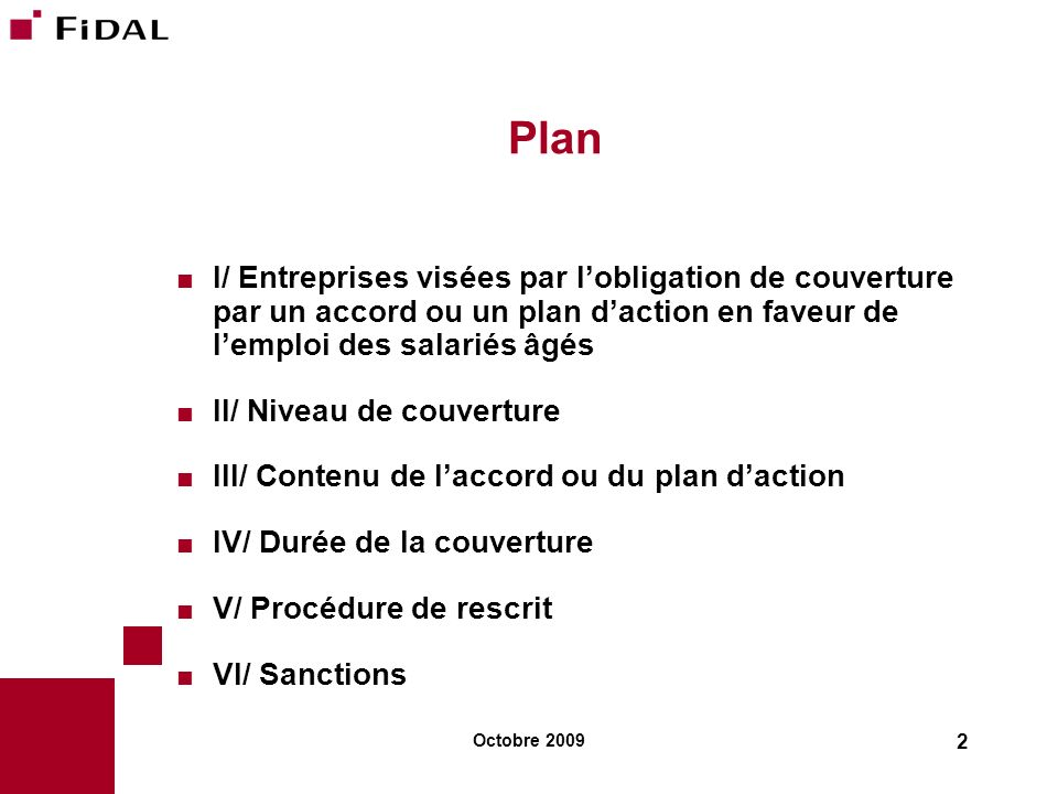 Octobre 2009 2 Plan I/ Entreprises visées par lobligation de couverture par un accord ou un plan daction en faveur de lemploi des salariés âgés II/ Ni
