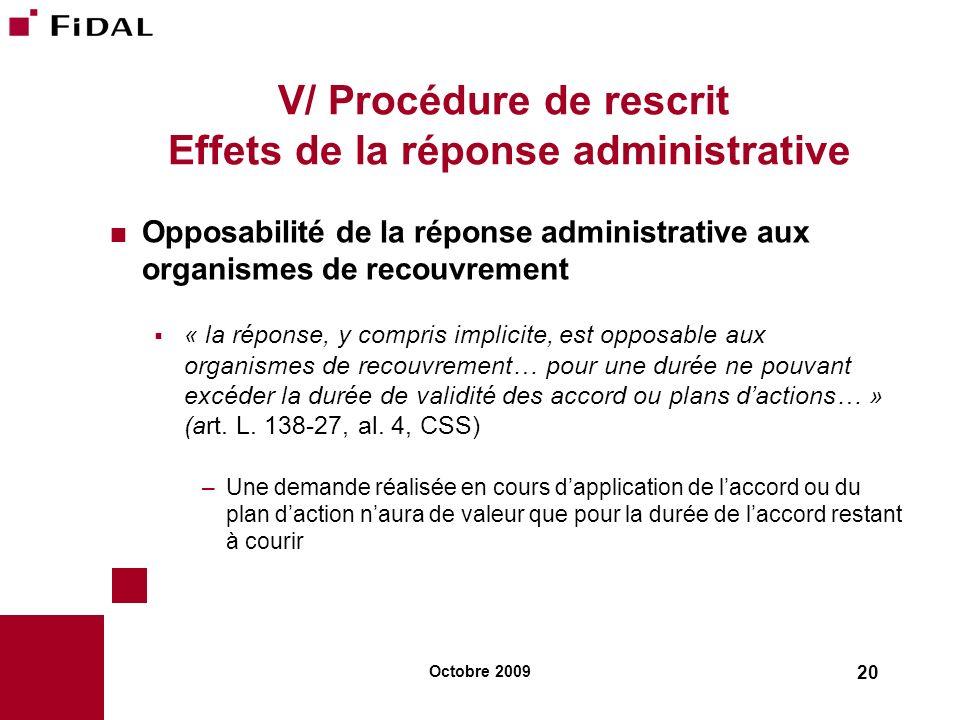 Octobre 2009 20 V/ Procédure de rescrit Effets de la réponse administrative Opposabilité de la réponse administrative aux organismes de recouvrement «