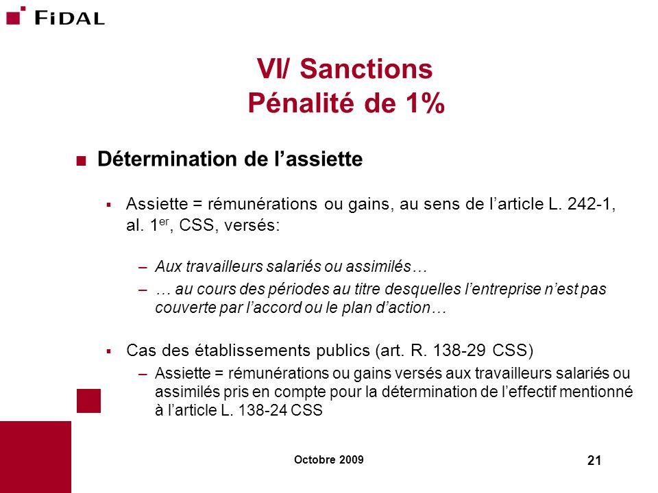 Octobre 2009 21 VI/ Sanctions Pénalité de 1% Détermination de lassiette Assiette = rémunérations ou gains, au sens de larticle L. 242-1, al. 1 er, CSS