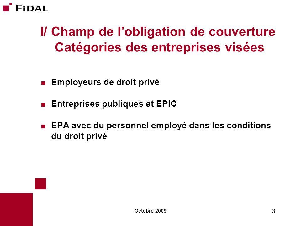 Octobre 2009 3 I/ Champ de lobligation de couverture Catégories des entreprises visées Employeurs de droit privé Entreprises publiques et EPIC EPA ave