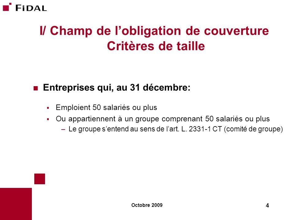 Octobre 2009 4 I/ Champ de lobligation de couverture Critères de taille Entreprises qui, au 31 décembre: Emploient 50 salariés ou plus Ou appartiennen
