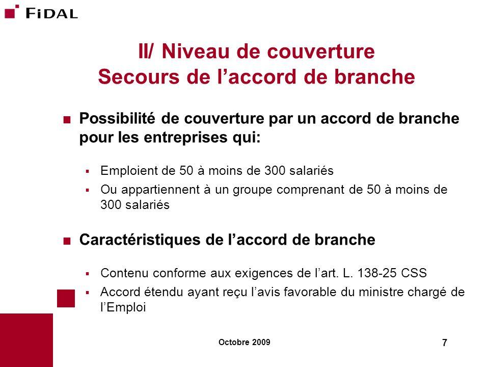 Octobre 2009 7 II/ Niveau de couverture Secours de laccord de branche Possibilité de couverture par un accord de branche pour les entreprises qui: Emp