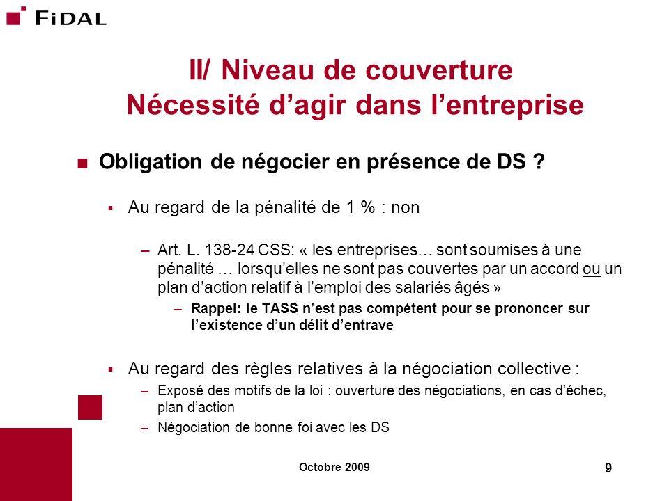 Octobre 2009 9 II/ Niveau de couverture Nécessité dagir dans lentreprise Obligation de négocier en présence de DS ? Au regard de la pénalité de 1 % :