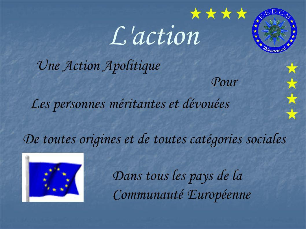 L'action Une Action Apolitique Pour Les personnes méritantes et dévouées De toutes origines et de toutes catégories sociales Dans tous les pays de la