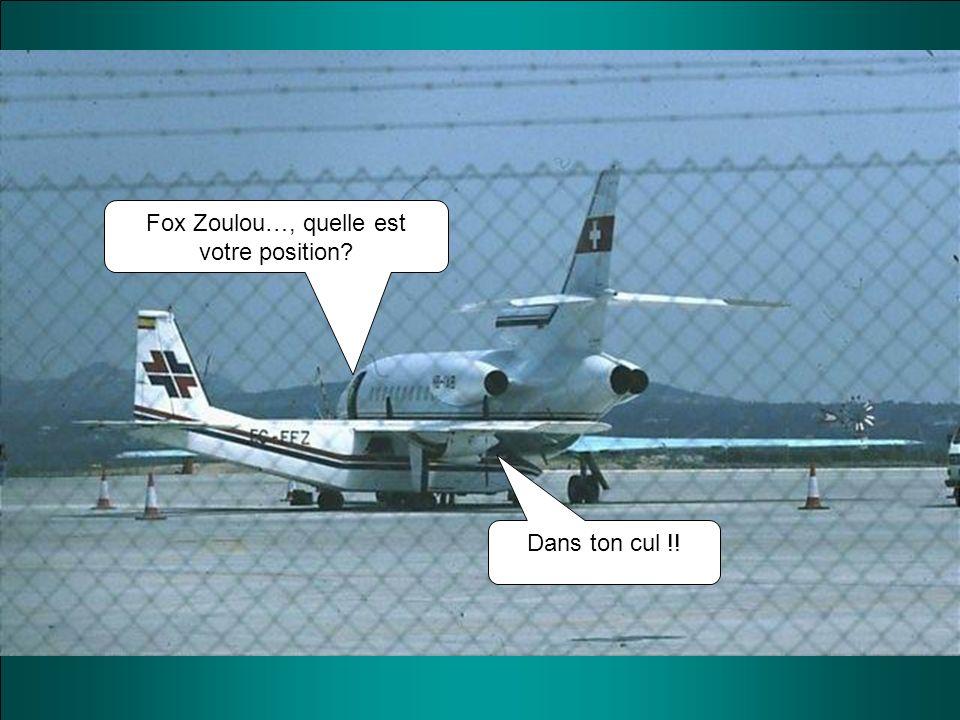 Dans ton cul !! Fox Zoulou…, quelle est votre position?