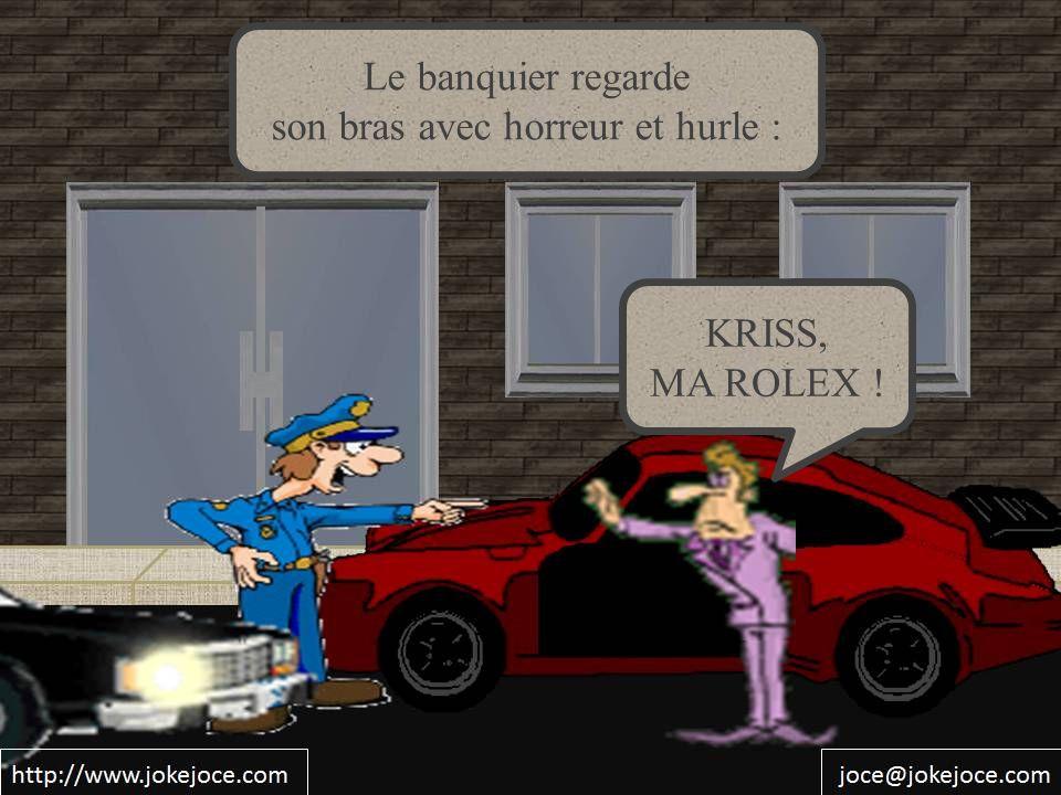 Le banquier regarde son bras avec horreur et hurle : KRISS, MA ROLEX !