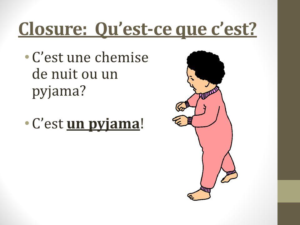 Closure: Quest-ce que cest Cest une chemise de nuit ou un pyjama Cest un pyjama!