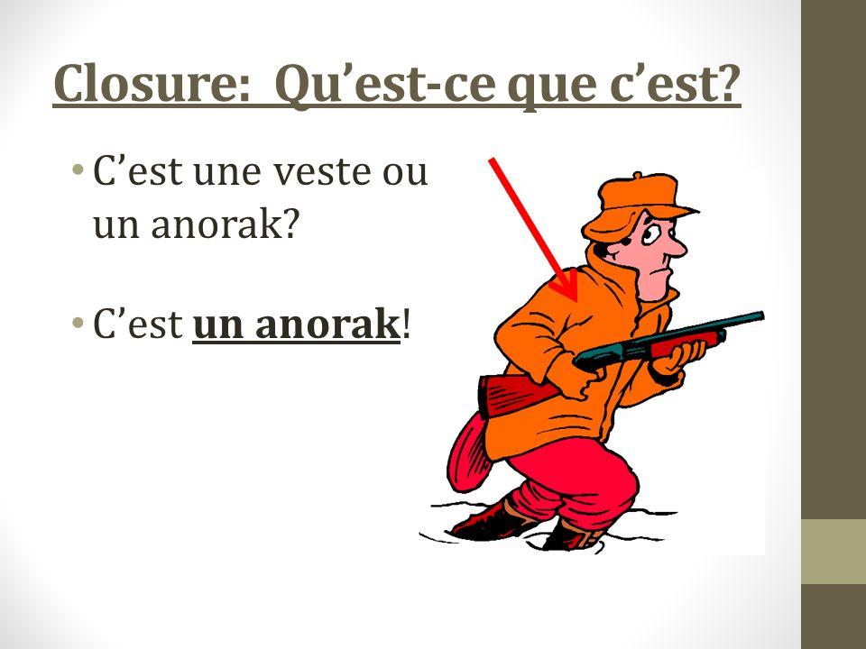 Closure: Quest-ce que cest Cest une veste ou un anorak Cest un anorak!