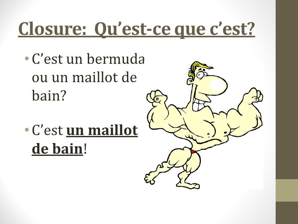 Closure: Quest-ce que cest Cest un bermuda ou un maillot de bain Cest un maillot de bain!