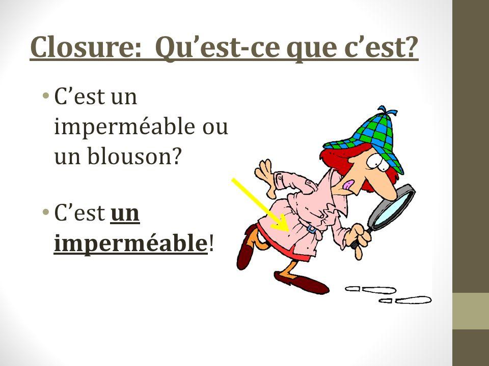 Closure: Quest-ce que cest Cest un imperméable ou un blouson Cest un imperméable!