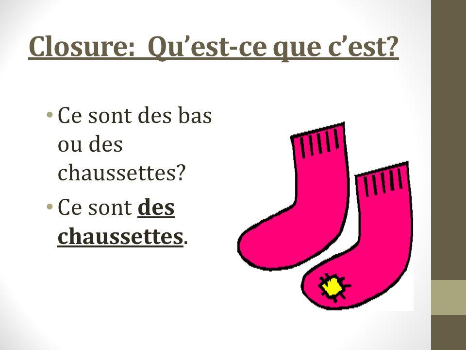 Closure: Quest-ce que cest Ce sont des bas ou des chaussettes Ce sont des chaussettes.