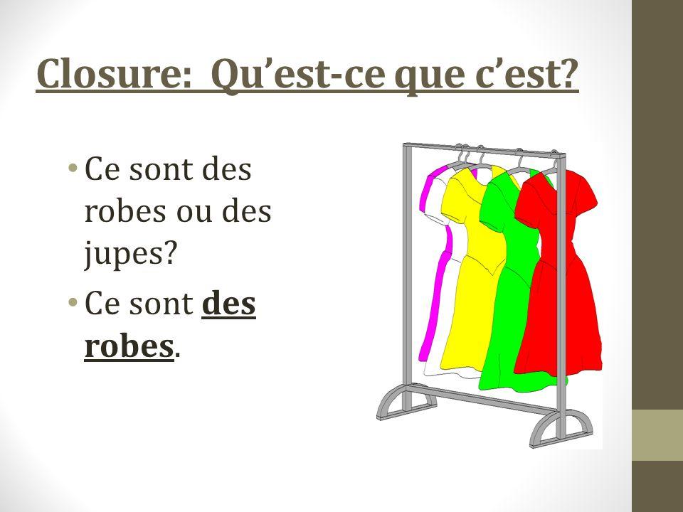 Closure: Quest-ce que cest Ce sont des robes ou des jupes Ce sont des robes.