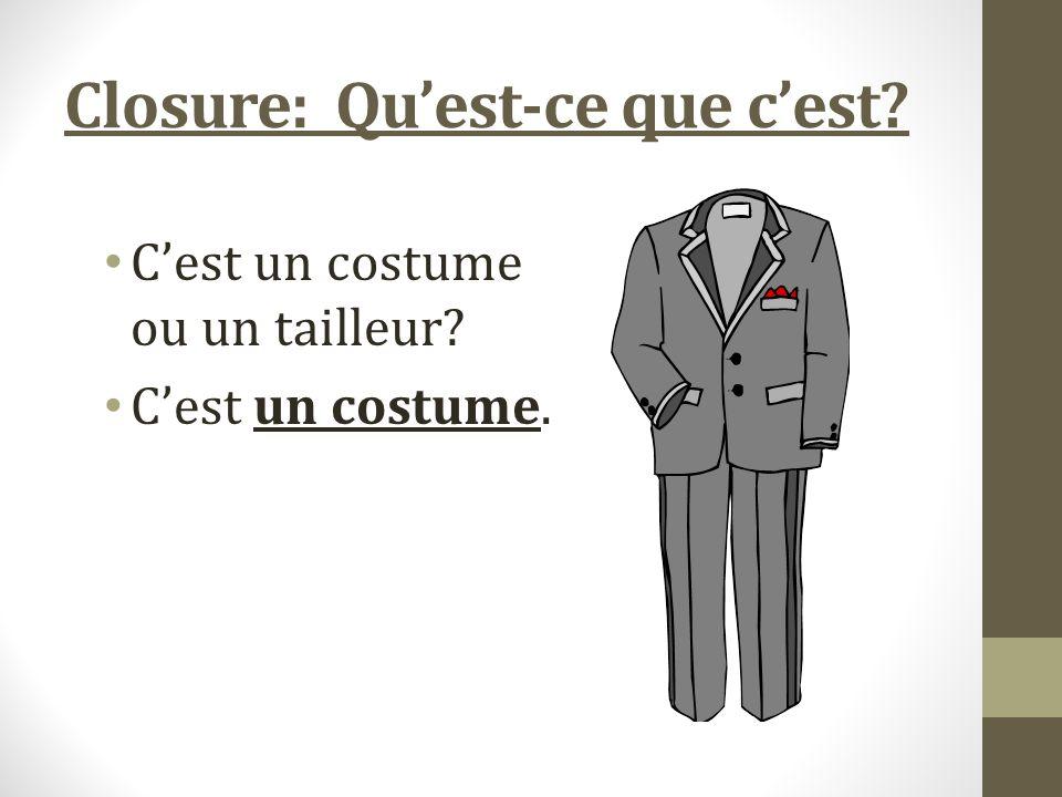 Closure: Quest-ce que cest Cest un costume ou un tailleur Cest un costume.