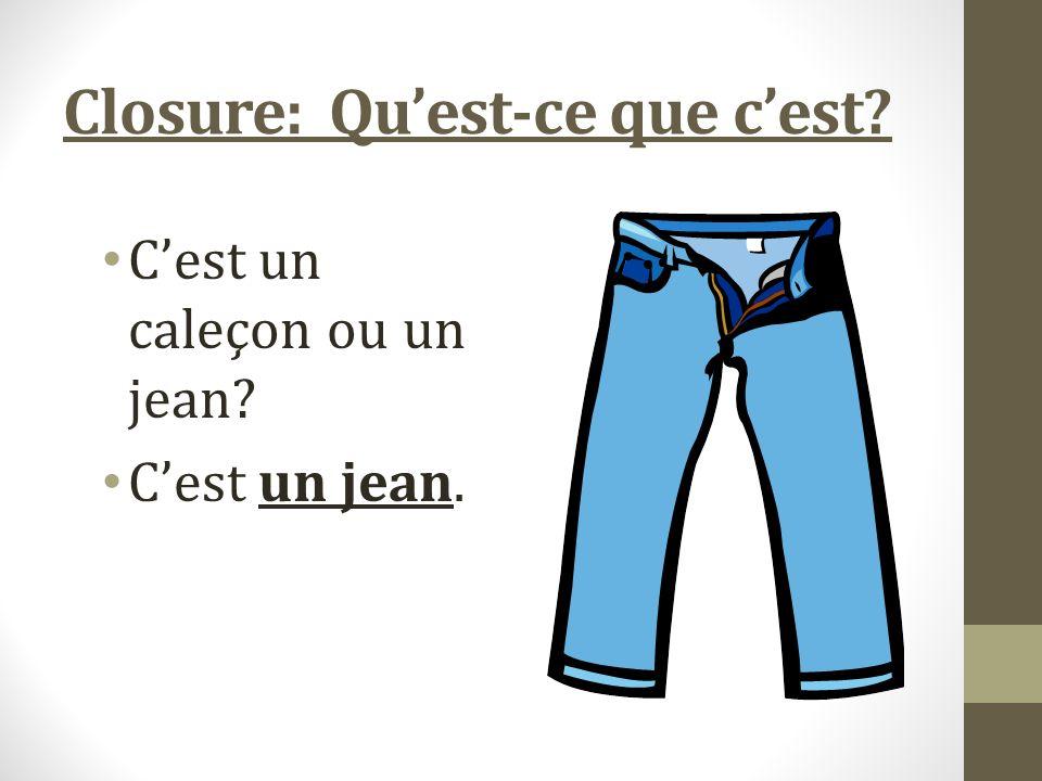 Closure: Quest-ce que cest Cest un caleçon ou un jean Cest un jean.