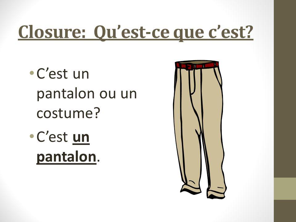 Closure: Quest-ce que cest Cest un pantalon ou un costume Cest un pantalon.