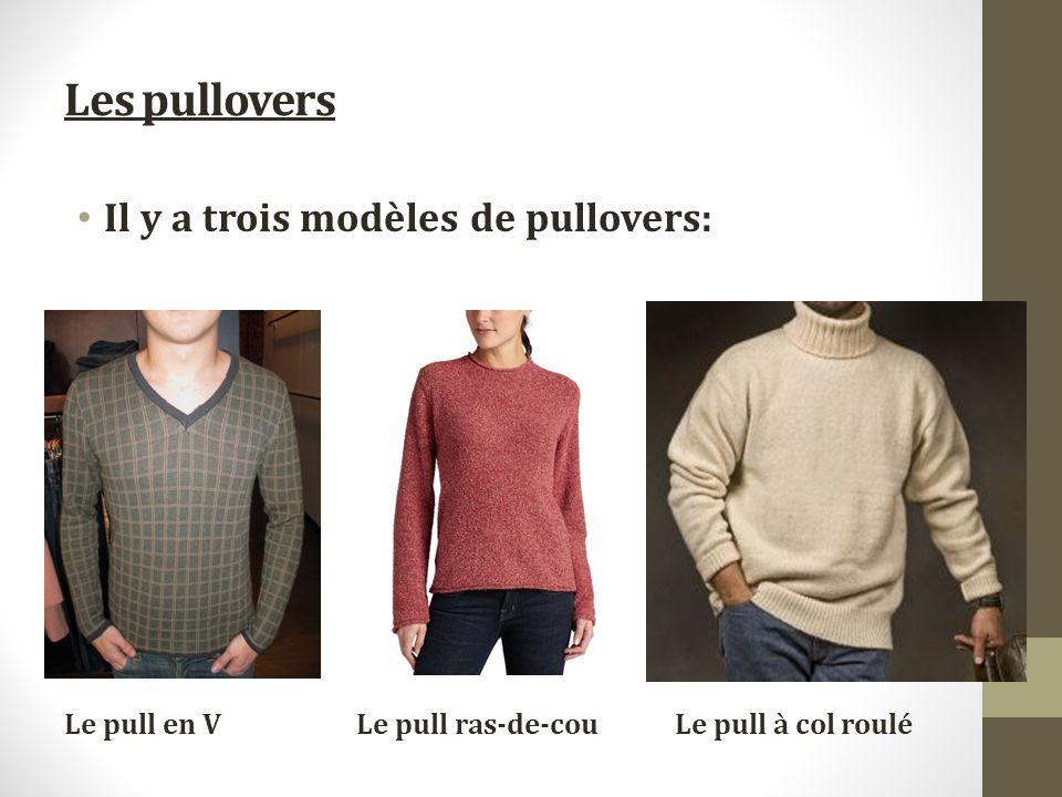 Les pullovers Il y a trois modèles de pullovers: Le pull ras-de-couLe pull en V Le pull à col roulé