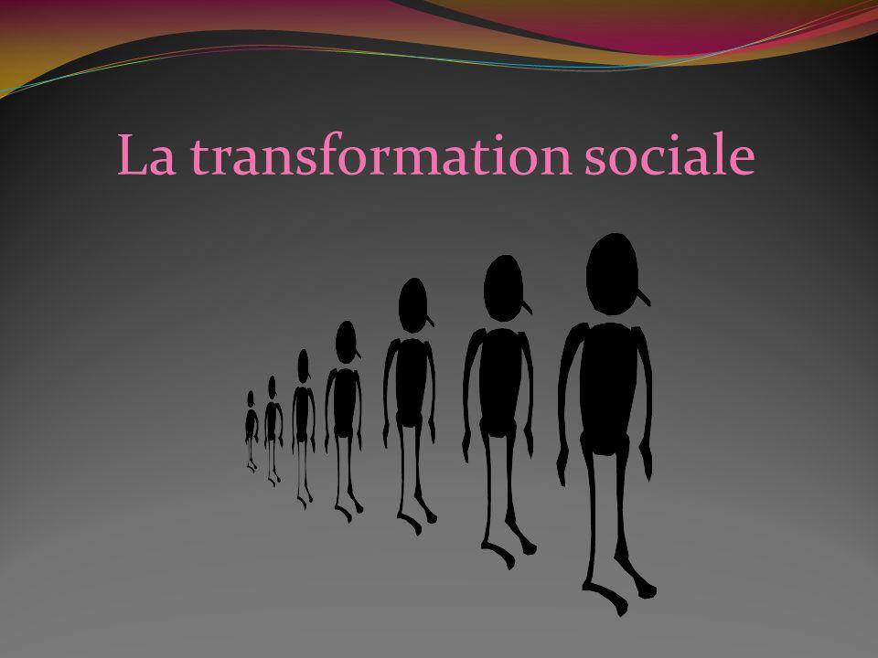 La transformation sociale