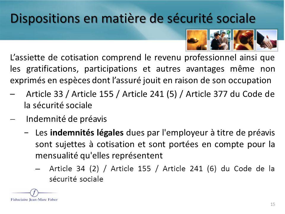 Dispositions en matière de sécurité sociale Indemnité de départ légale / Indemnité de départ transactionnelle – Aucune disposition légale – Seules les indemnités légales dues par l employeur à titre de préavis sont sujettes à cotisation … dispositions des articles 34 (2) / 155 / 241 (6) du Code de la sécurité sociale.