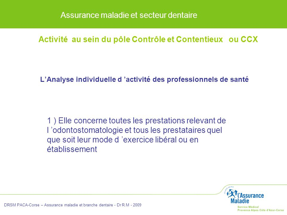 Assurance maladie et secteur dentaire DRSM PACA-Corse – Assurance maladie et branche dentaire - Dr R.M - 2009 LAnalyse individuelle d activité des pro