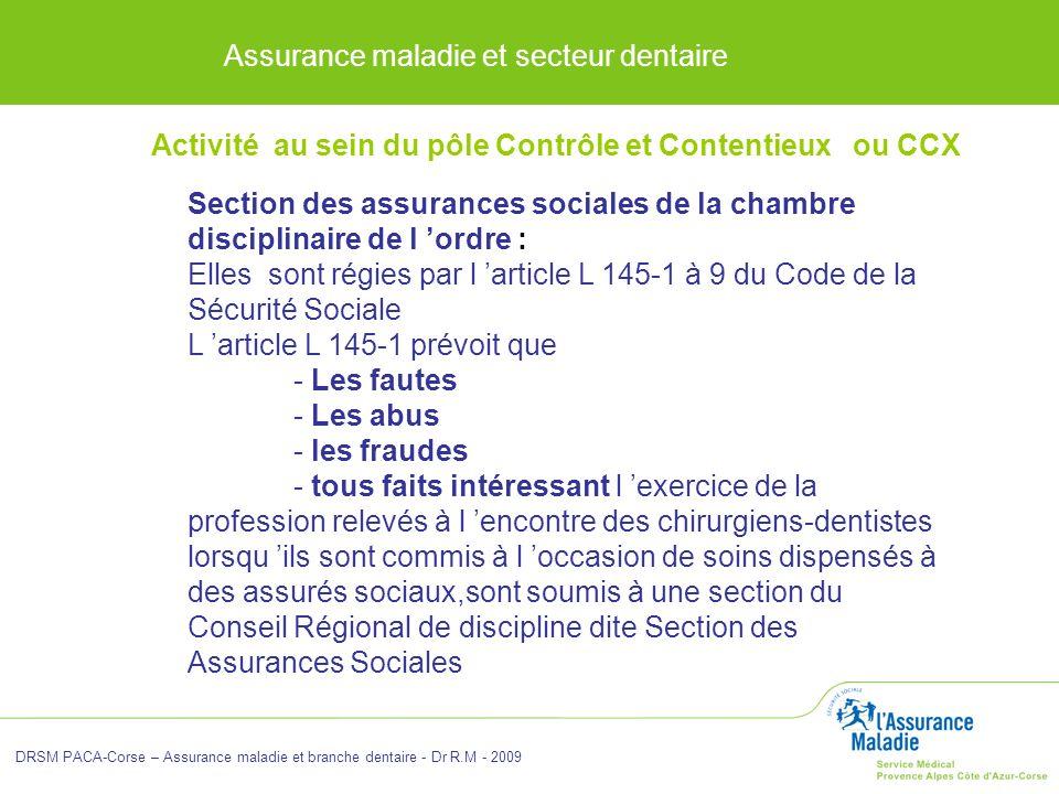 Assurance maladie et secteur dentaire DRSM PACA-Corse – Assurance maladie et branche dentaire - Dr R.M - 2009 Section des assurances sociales de la ch