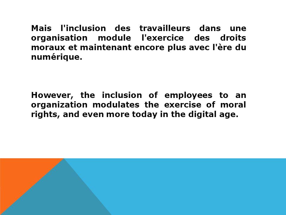 Mais l inclusion des travailleurs dans une organisation module l exercice des droits moraux et maintenant encore plus avec l ère du numérique.