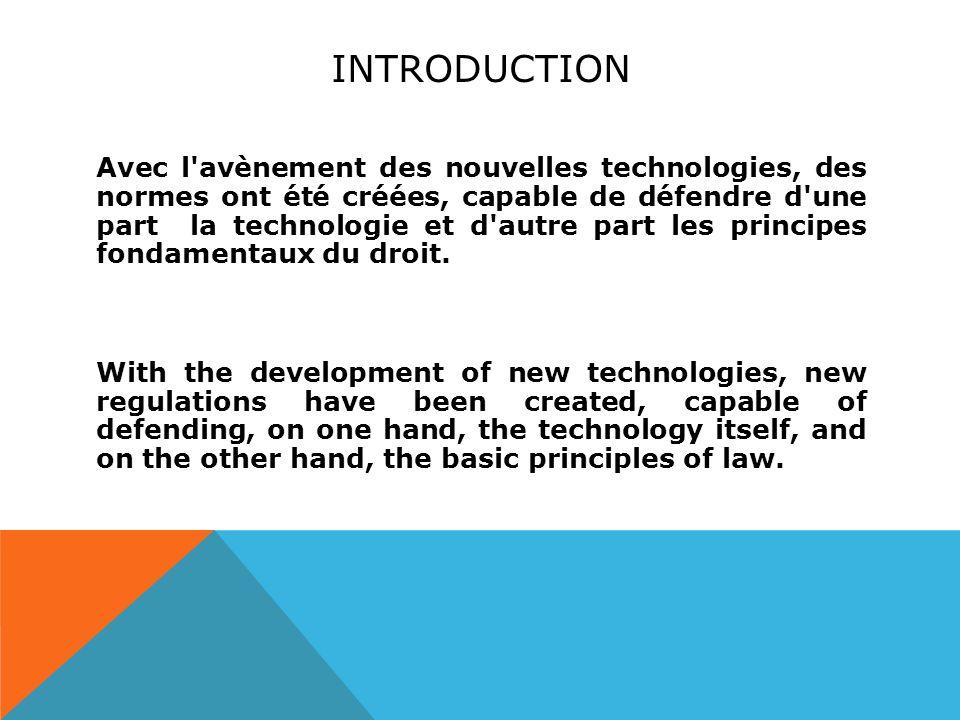 INTRODUCTION Avec l avènement des nouvelles technologies, des normes ont été créées, capable de défendre d une part la technologie et d autre part les principes fondamentaux du droit.