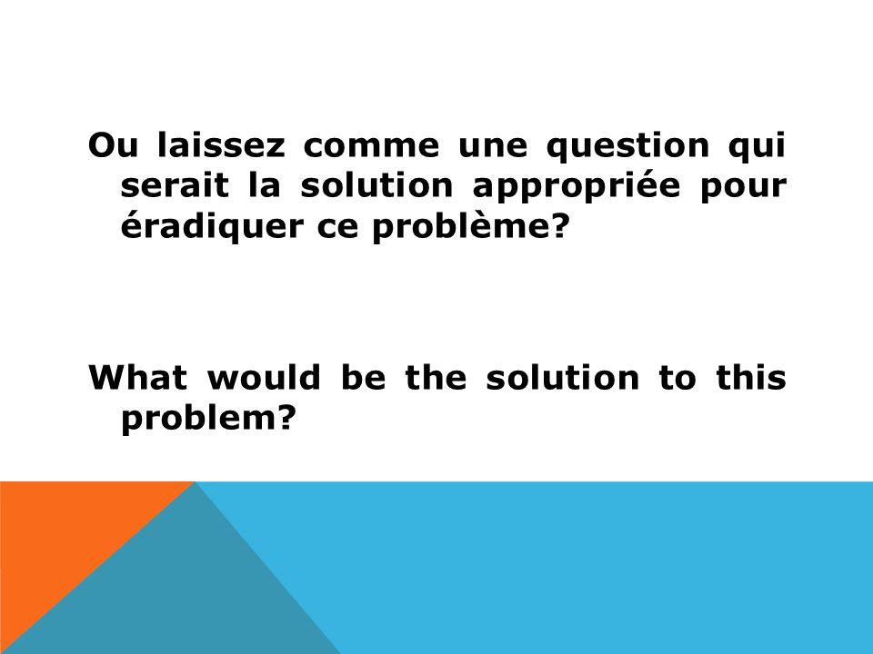 Ou laissez comme une question qui serait la solution appropriée pour éradiquer ce problème.