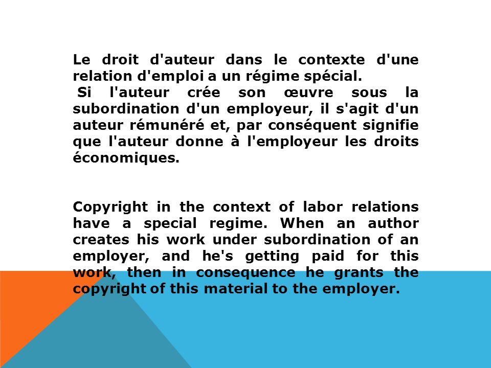 Le droit d auteur dans le contexte d une relation d emploi a un régime spécial.