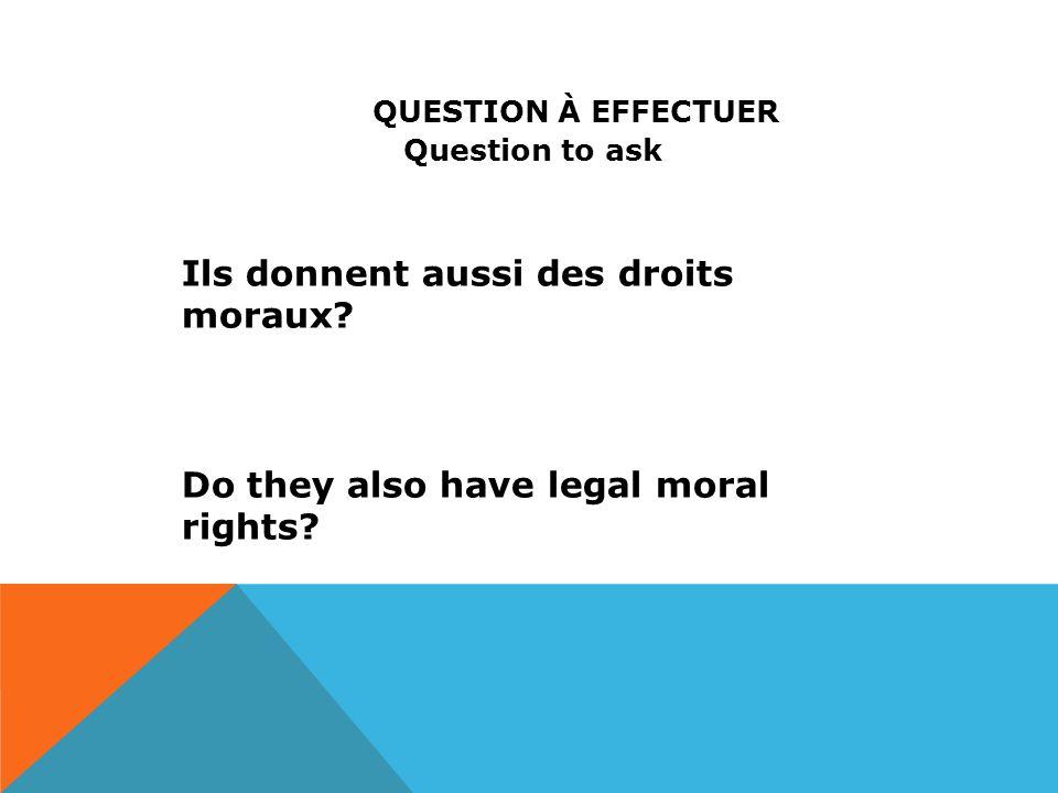 Question to ask Ils donnent aussi des droits moraux.
