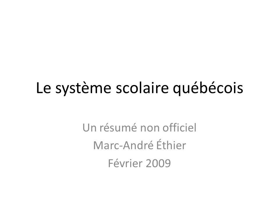 Le système scolaire québécois Un résumé non officiel Marc-André Éthier Février 2009