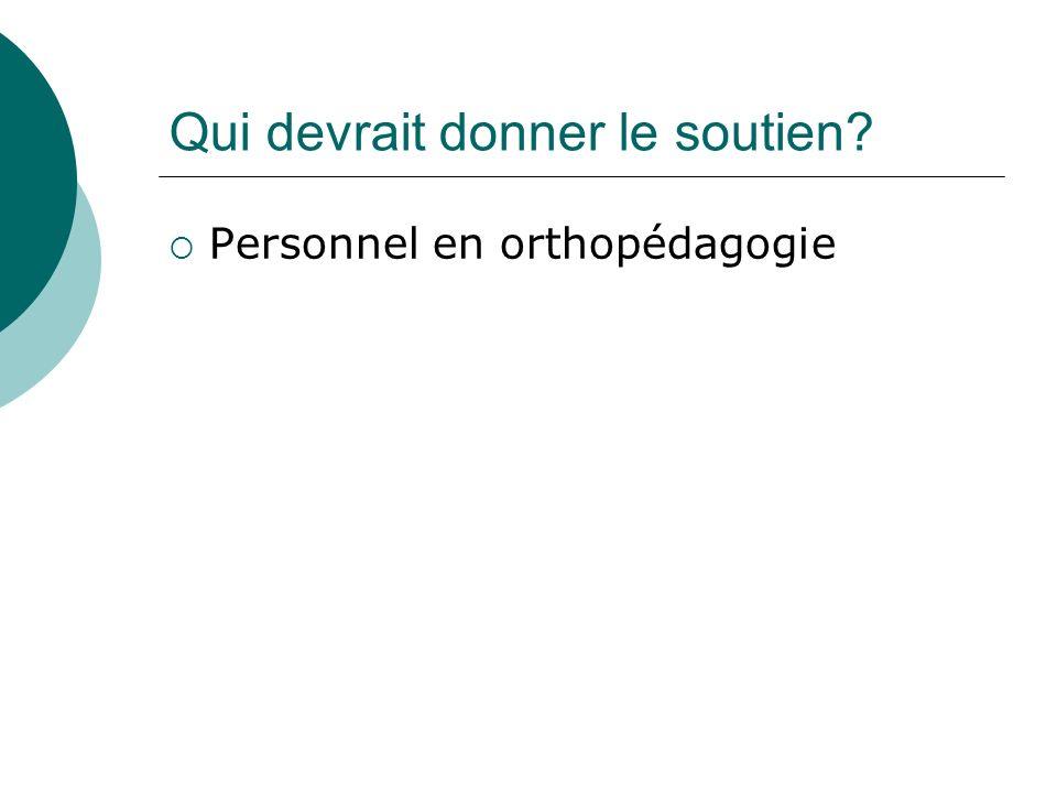 Qui devrait donner le soutien? Personnel en orthopédagogie