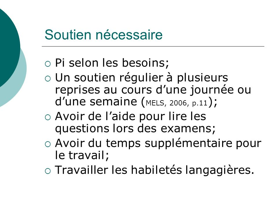 Soutien nécessaire Pi selon les besoins; Un soutien régulier à plusieurs reprises au cours dune journée ou dune semaine ( MELS, 2006, p.11 ); Avoir de
