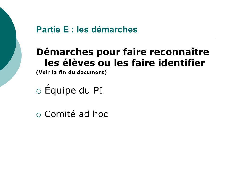 Partie E : les démarches Démarches pour faire reconnaître les élèves ou les faire identifier (Voir la fin du document) Équipe du PI Comité ad hoc