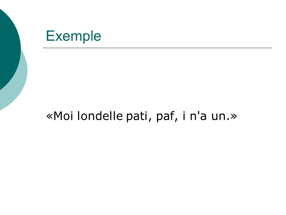 Exemple «Moi londelle pati, paf, i n'a un.»