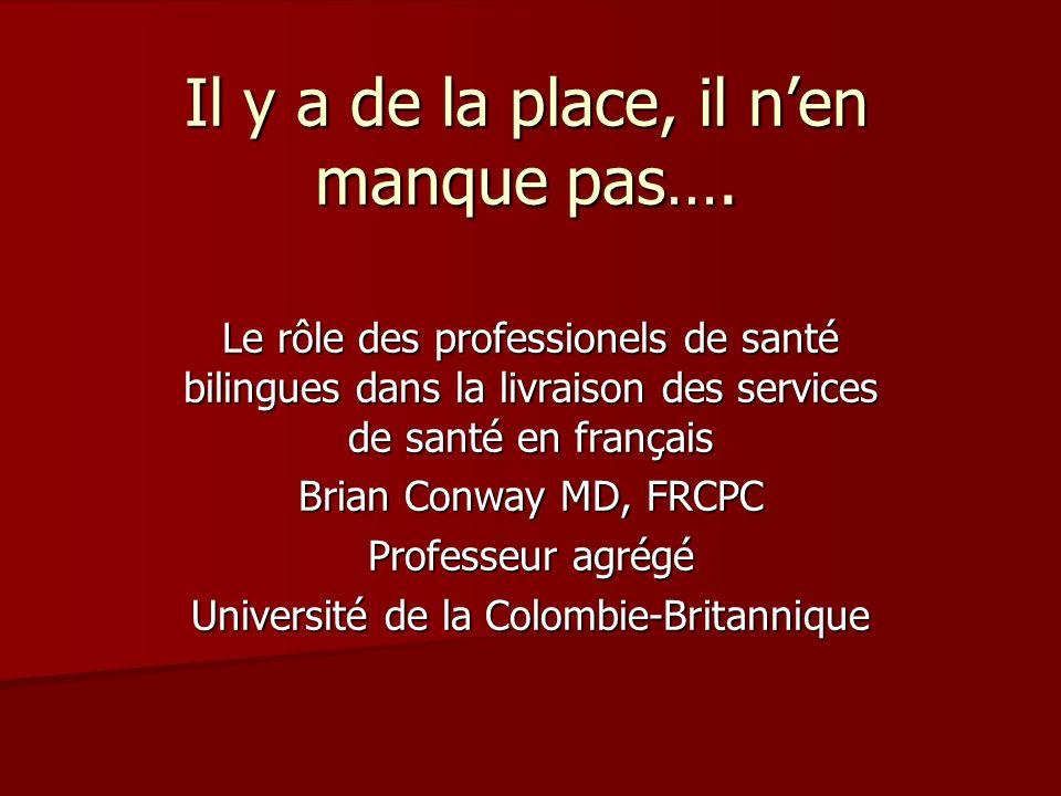 Il y a de la place, il nen manque pas…. Le rôle des professionels de santé bilingues dans la livraison des services de santé en français Brian Conway