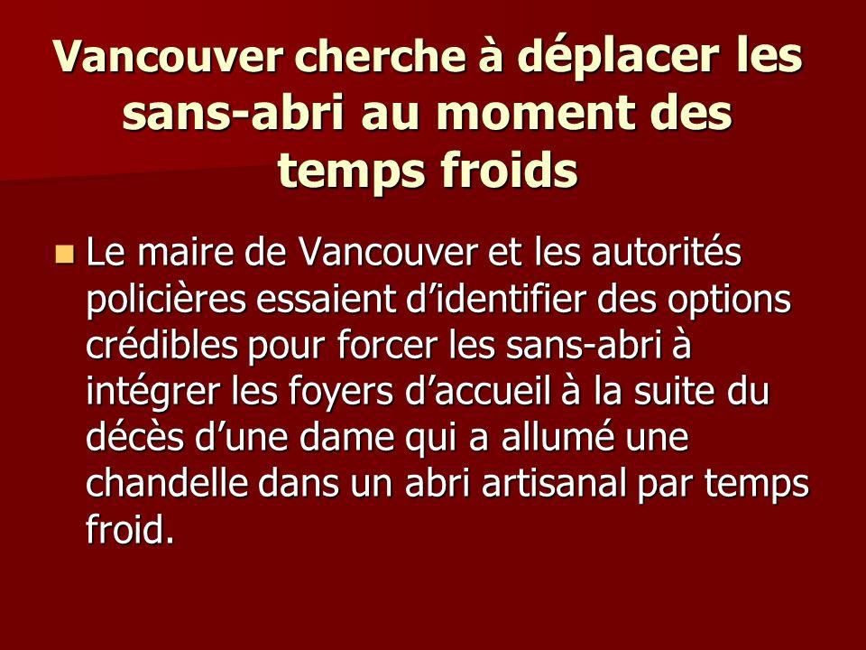 Vancouver cherche à d éplacer les sans-abri au moment des temps froids Le maire de Vancouver et les autorités policières essaient didentifier des opti