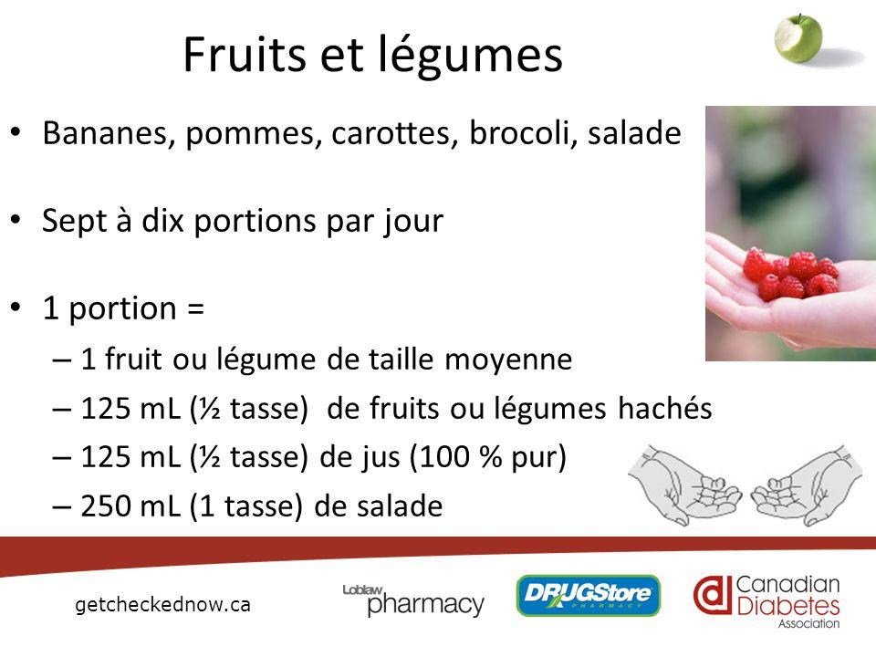 getcheckednow.ca Fruits et légumes Bananes, pommes, carottes, brocoli, salade Sept à dix portions par jour 1 portion = – 1 fruit ou légume de taille m