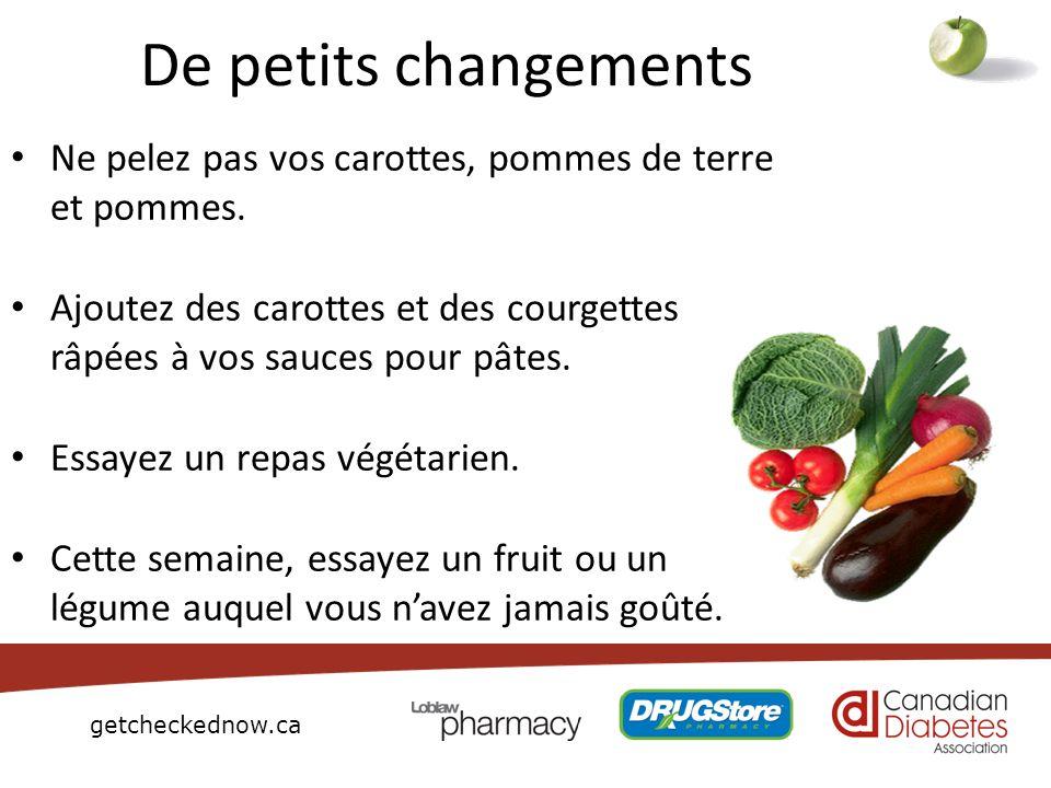 getcheckednow.ca De petits changements Ne pelez pas vos carottes, pommes de terre et pommes. Ajoutez des carottes et des courgettes râpées à vos sauce