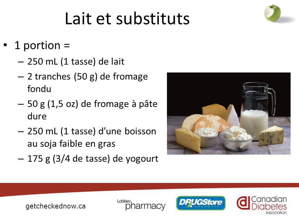 getcheckednow.ca Lait et substituts 1 portion = – 250 mL (1 tasse) de lait – 2 tranches (50 g) de fromage fondu – 50 g (1,5 oz) de fromage à pâte dure