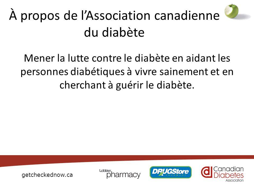 getcheckednow.ca À propos de lAssociation canadienne du diabète Mener la lutte contre le diabète en aidant les personnes diabétiques à vivre sainement