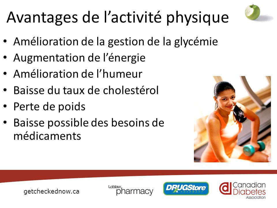 getcheckednow.ca Avantages de lactivité physique Amélioration de la gestion de la glycémie Augmentation de lénergie Amélioration de lhumeur Baisse du