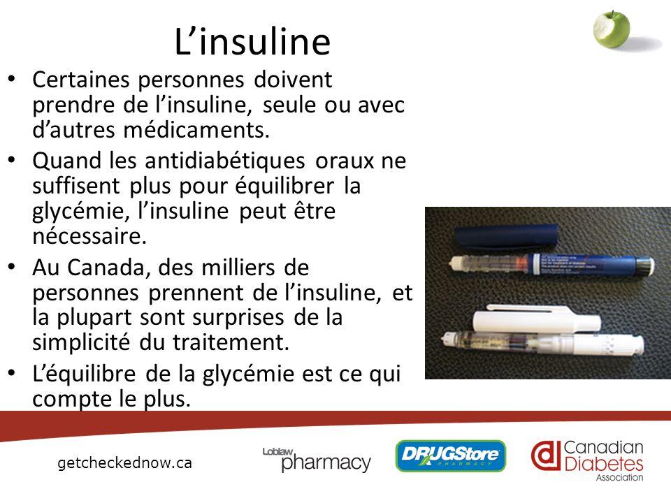 getcheckednow.ca Linsuline Certaines personnes doivent prendre de linsuline, seule ou avec dautres médicaments. Quand les antidiabétiques oraux ne suf