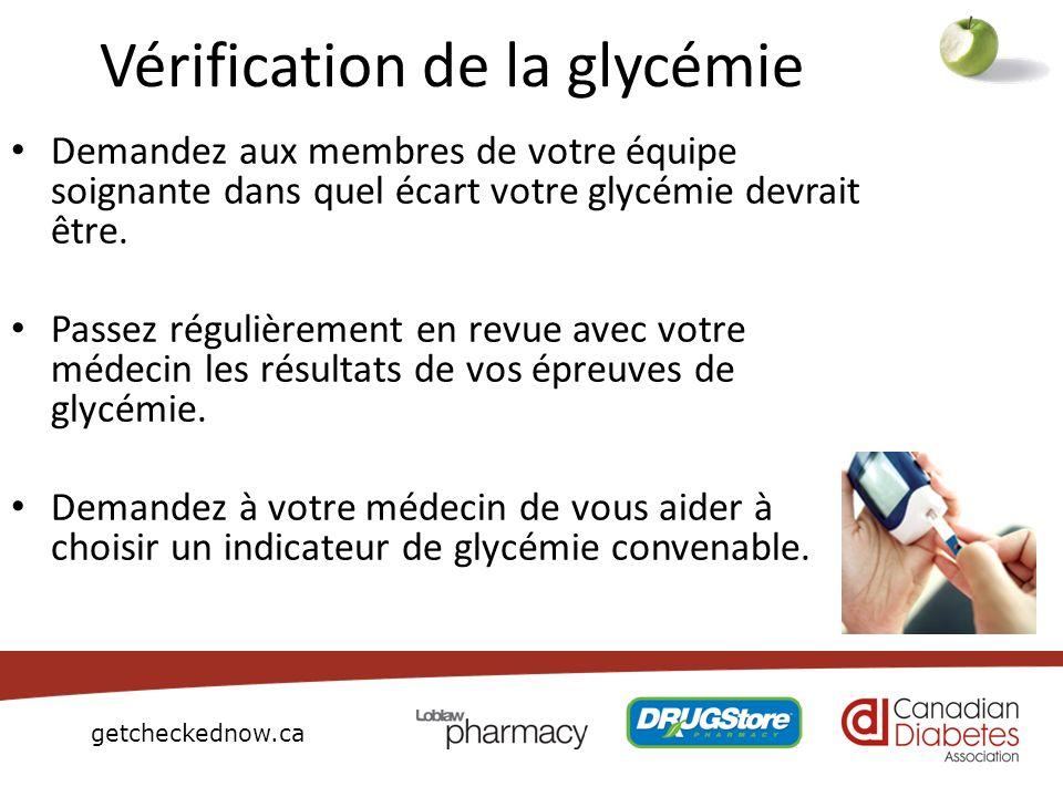 getcheckednow.ca Vérification de la glycémie Demandez aux membres de votre équipe soignante dans quel écart votre glycémie devrait être. Passez réguli