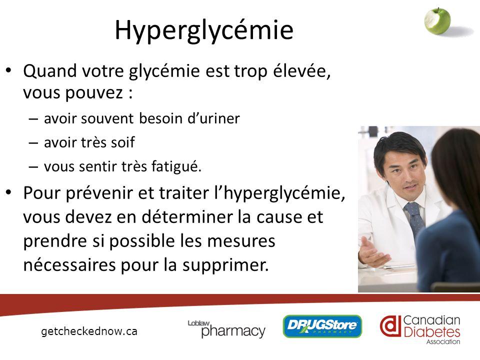 getcheckednow.ca Hyperglycémie Quand votre glycémie est trop élevée, vous pouvez : – avoir souvent besoin duriner – avoir très soif – vous sentir très