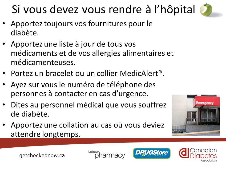 getcheckednow.ca Si vous devez vous rendre à lhôpital Apportez toujours vos fournitures pour le diabète. Apportez une liste à jour de tous vos médicam