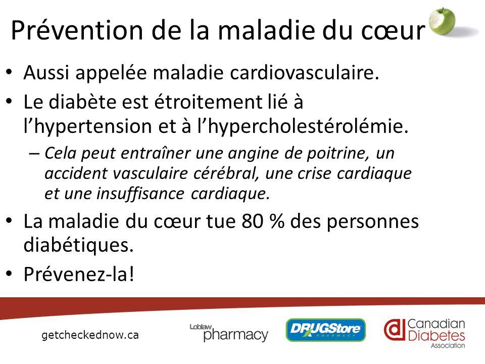 getcheckednow.ca Prévention de la maladie du cœur Aussi appelée maladie cardiovasculaire. Le diabète est étroitement lié à lhypertension et à lhyperch