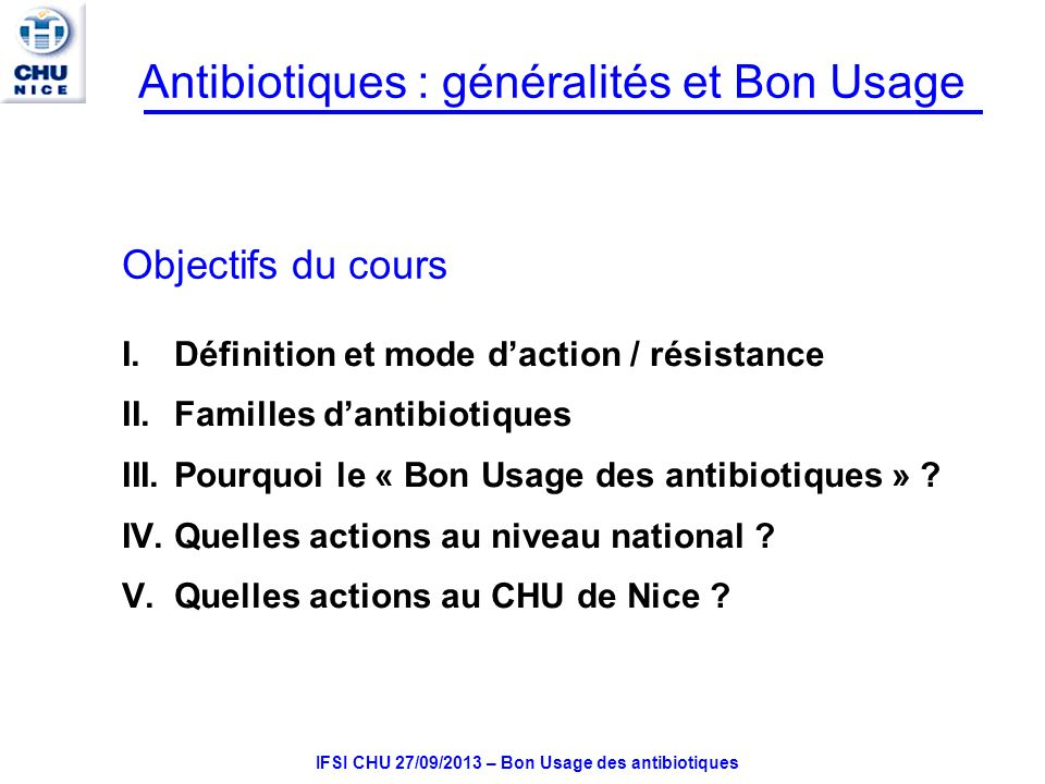 IFSI CHU 27/09/2013 – Bon Usage des antibiotiques Spectre activité des AB Espèces habituellement S -spectre naturel de AB -souches résistantes < 10%.