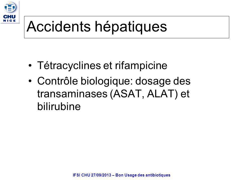 IFSI CHU 27/09/2013 – Bon Usage des antibiotiques Accidents hépatiques Tétracyclines et rifampicine Contrôle biologique: dosage des transaminases (ASAT, ALAT) et bilirubine