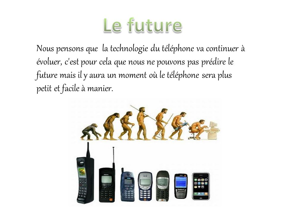 Aujourd'hui, on utilise de plus en plus des téléphones cellulaires, quon peut emporter partout avec soi. Dans le passé, le téléphone était un outil de